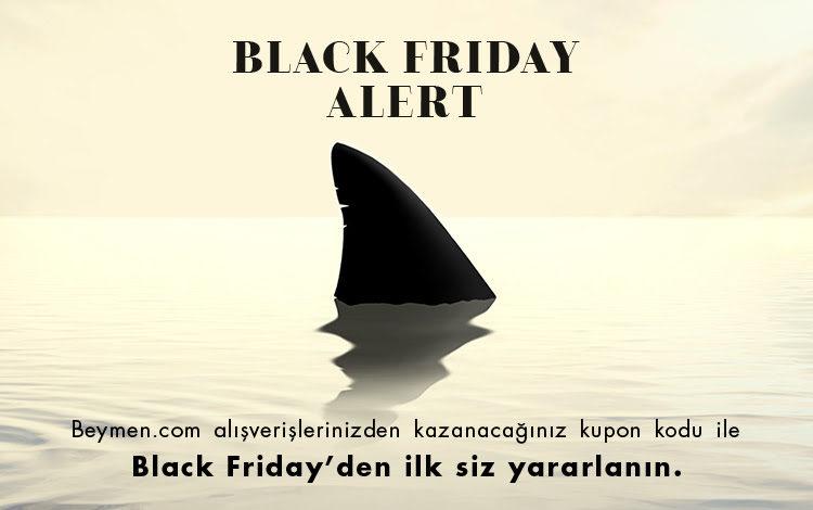 Black Friday Alert! Black Friday'den İlk Siz Yararlanın!