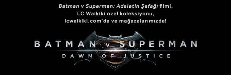 Batman v Superman Özel Koleksiyonu LC Waikiki'de!