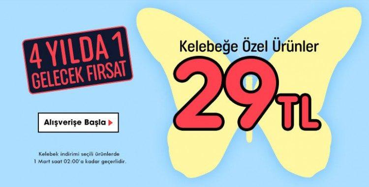 29 Şubat'ta Kelebek: Tüm Ürünler 29 TL!