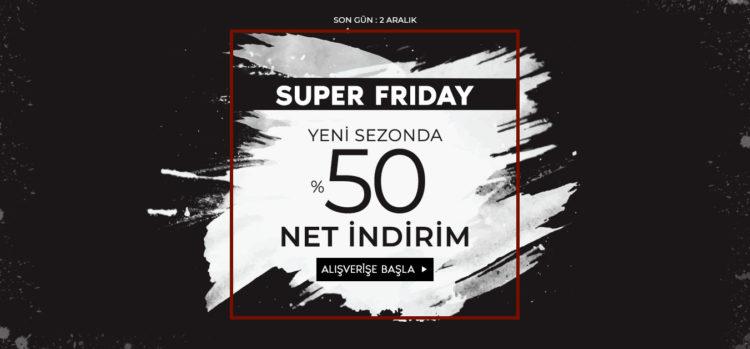 Super Friday! Net %50 İndirim!