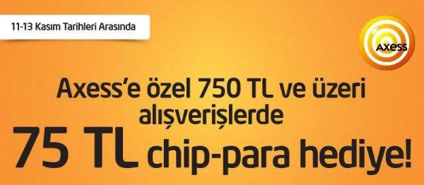 Axess'e Özel 75 TL chip-para Hediye